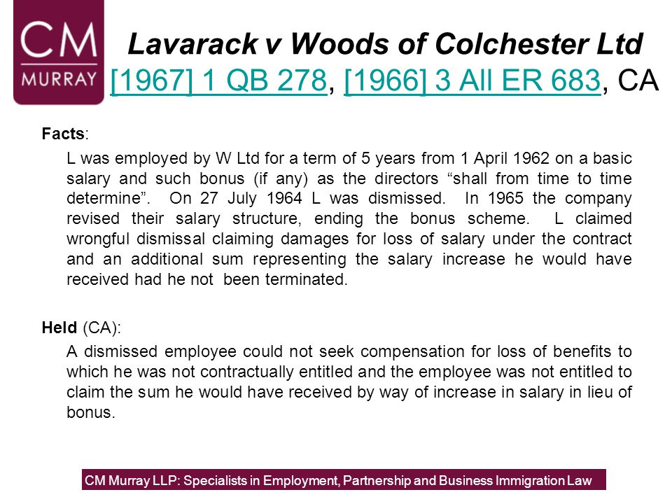 Lavarack v Woods of Colchester Ltd [1967] 1 QB 278, [1966] 3 All ER 683, CA [1967] 1 QB 278[1966] 3 All ER 683 Facts: L was employed by W Ltd for a term of 5 years from 1 April 1962 on a basic salary and such bonus (if any) as the directors shall from time to time determine .