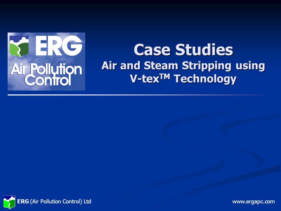 ERG (Air Pollution Control) Ltdwww.ergapc.com Case Studies Air and Steam Stripping using V-tex TM Technology