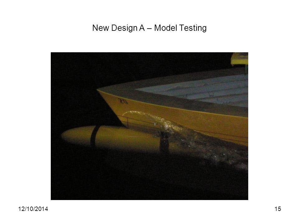 New Design A – Model Testing 12/10/201415