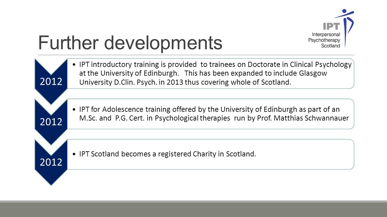 Further developments 2012 IPT introductory training is provided to trainees on Doctorate in Clinical Psychology at the University of Edinburgh.