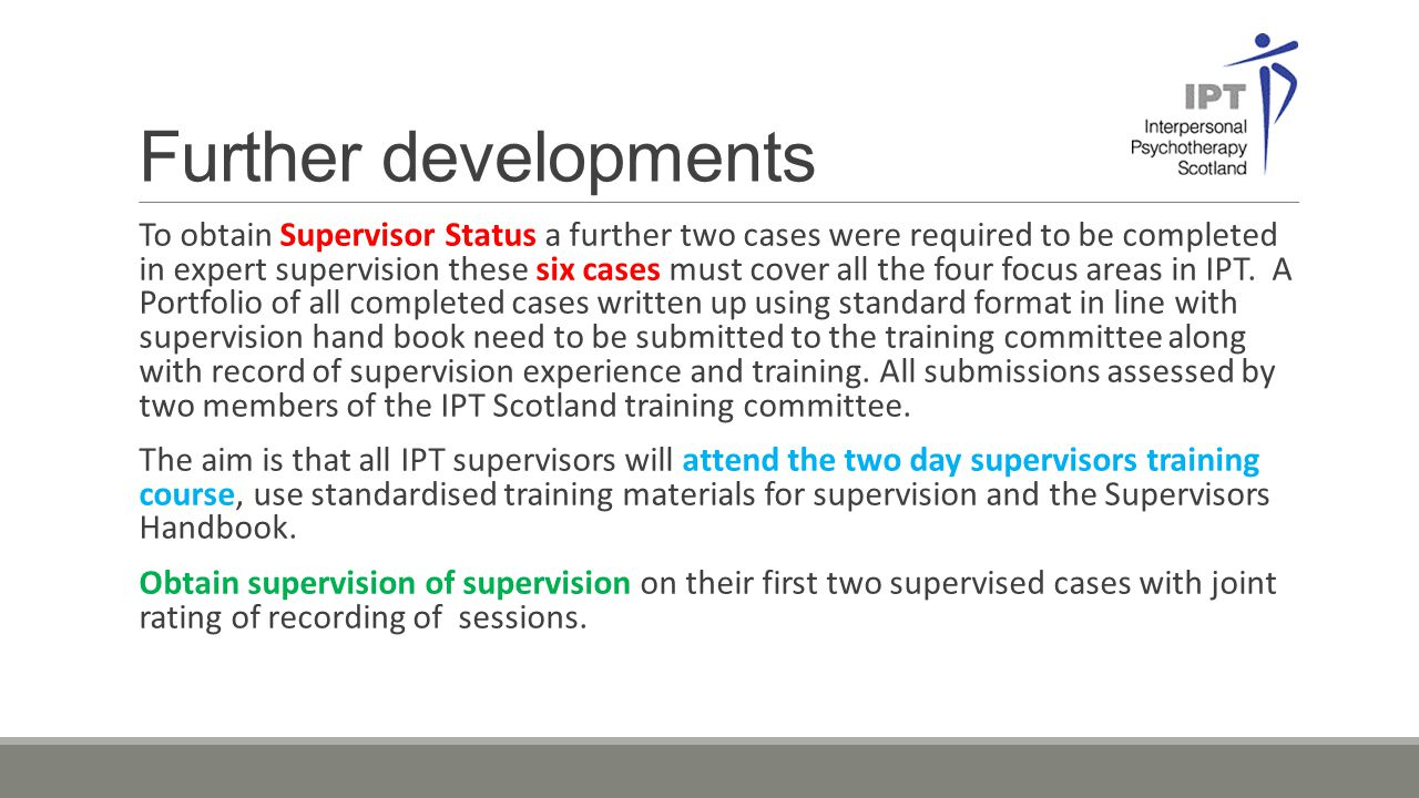 Further developments To obtain Supervisor Status a further two cases were required to be completed in expert supervision these six cases must cover al