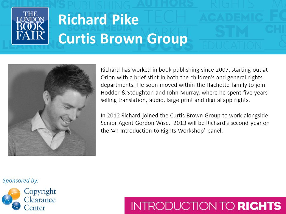 Richard Pike Curtis Brown Group Richard has worked in book publishing since 2007, starting out at Orion with a brief stint in both the children's and general rights departments.