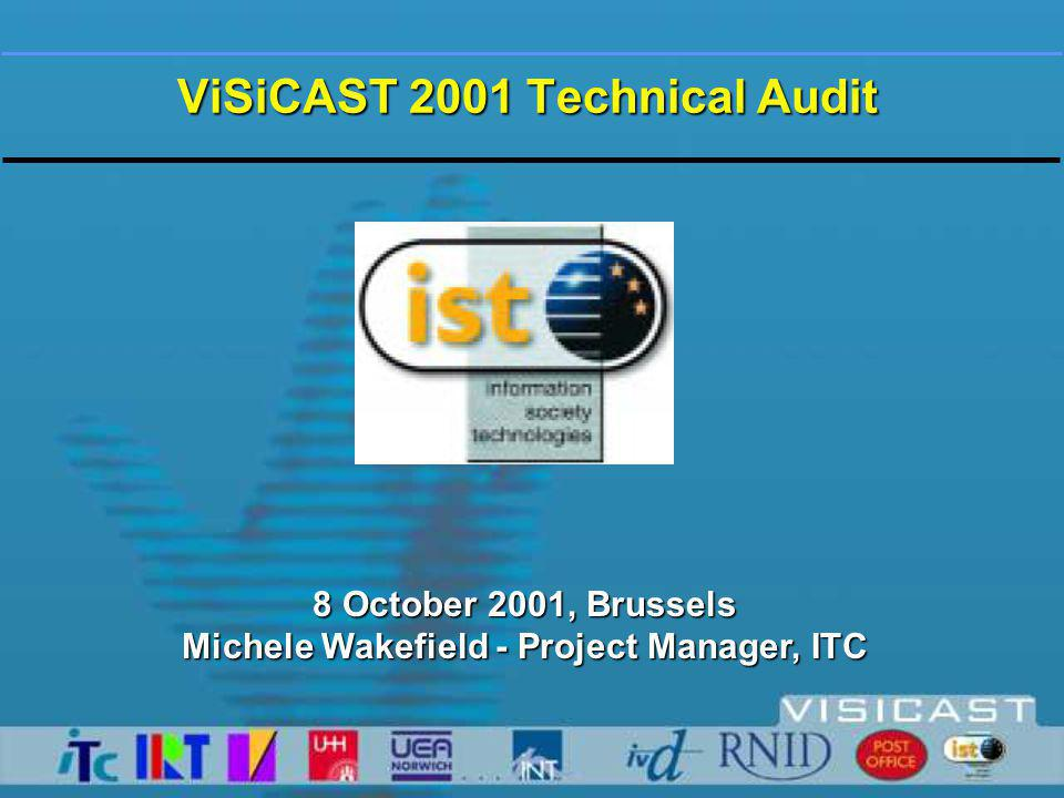 ViSiCAST 2001 Technical Audit 8 October 2001, Brussels Michele Wakefield - Project Manager, ITC