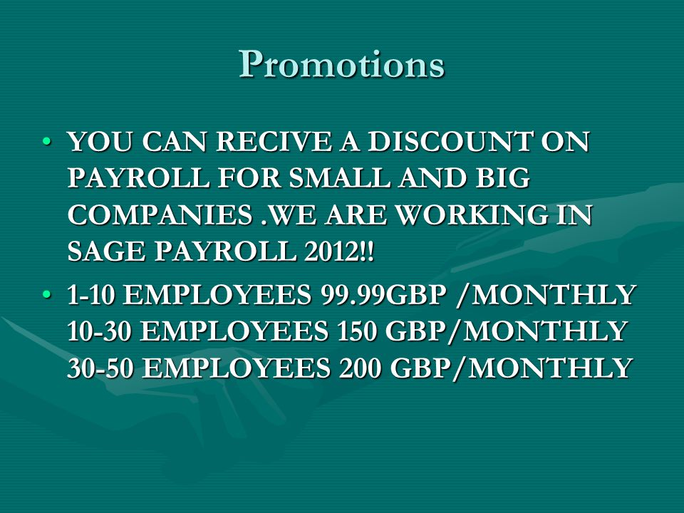 Promotions YOU CAN RECIVE A DISCOUNT ON PAYROLL FOR SMALL AND BIG COMPANIES.WE ARE WORKING IN SAGE PAYROLL 2012!!YOU CAN RECIVE A DISCOUNT ON PAYROLL