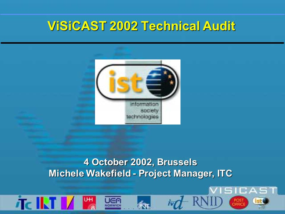 ViSiCAST 2002 Technical Audit 4 October 2002, Brussels Michele Wakefield - Project Manager, ITC