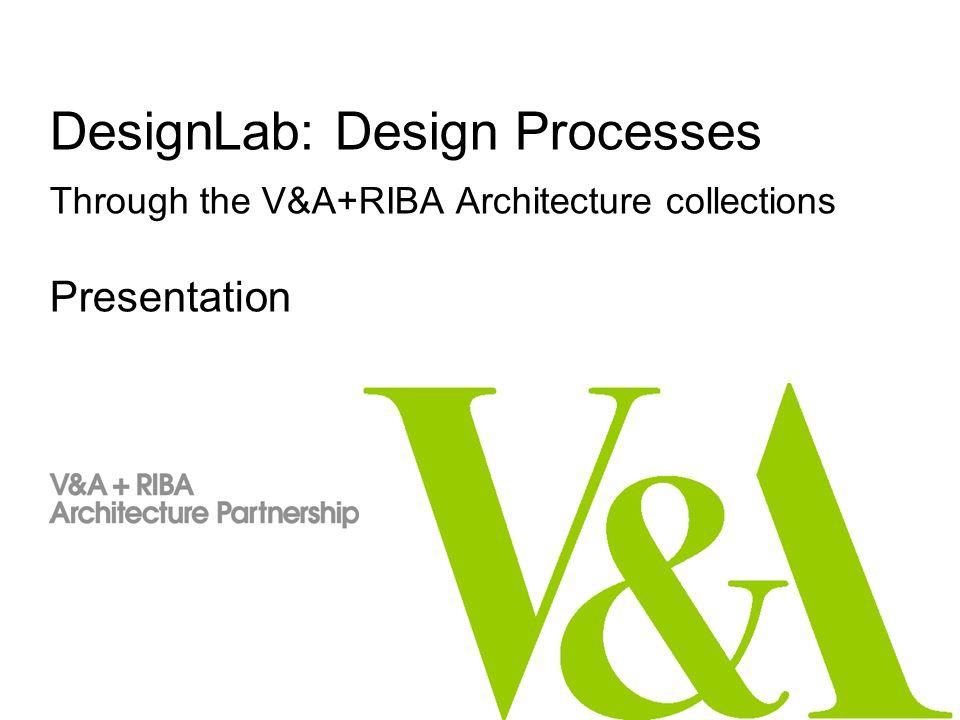 DesignLab: Design Processes Through the V&A+RIBA Architecture collections Presentation