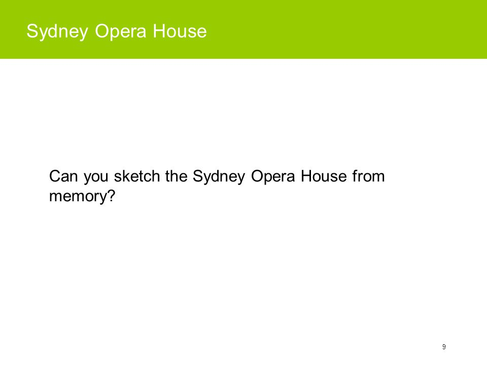 9 Sydney Opera House Can you sketch the Sydney Opera House from memory?