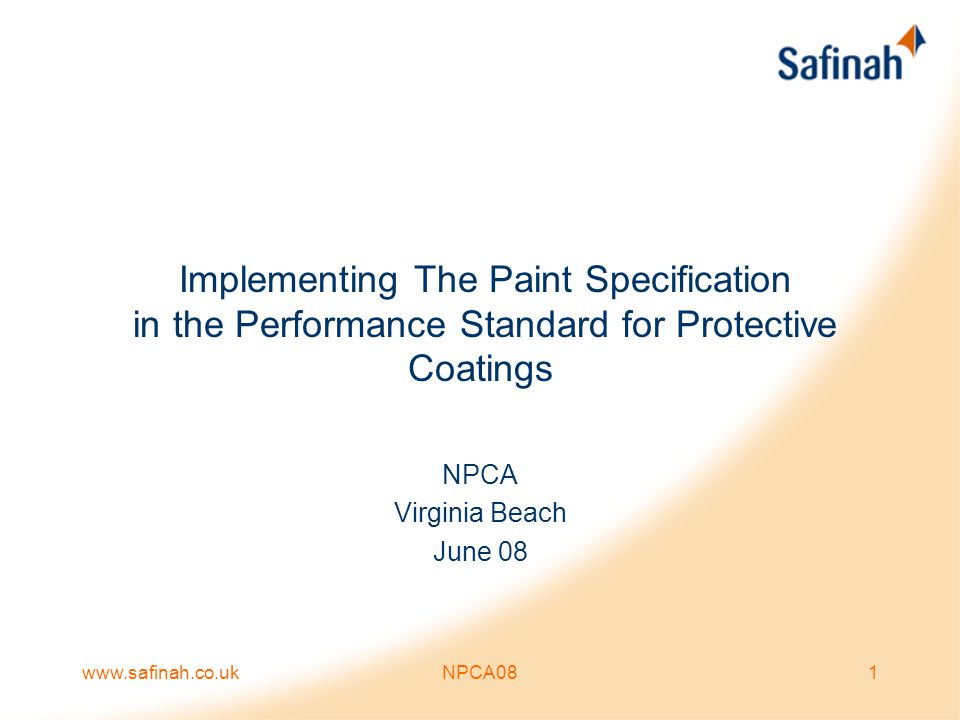www.safinah.co.ukNPCA0832 The Paint Specification The specification at block stage covers: –The condition of the actual steel work –Surface preparation and profile requirements –Thickness of the coating and number of coats –Stripe coats –Cleanliness/contamination –Soluble salt levels –Environmental conditions