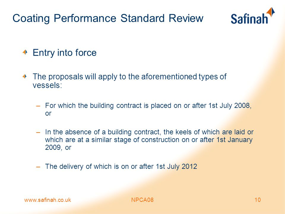 www.safinah.co.ukNPCA0810 Coating Performance Standard Review Entry into force The proposals will apply to the aforementioned types of vessels: –For w