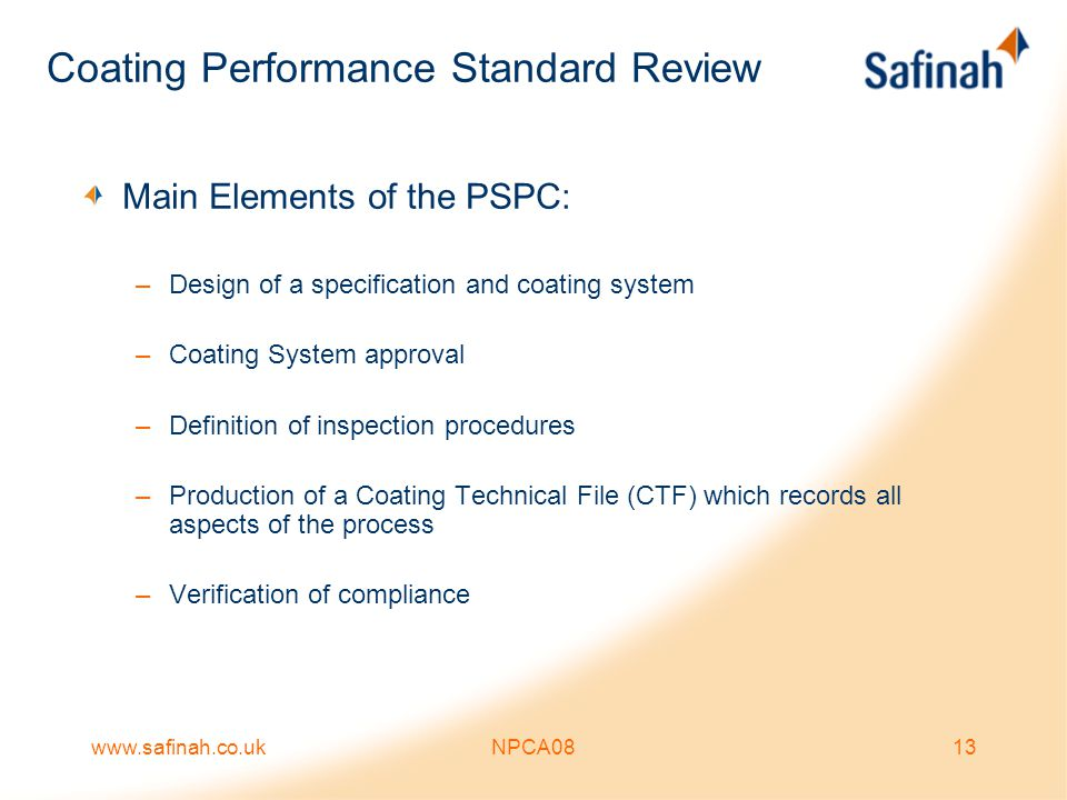 www.safinah.co.ukNPCA0813 Coating Performance Standard Review Main Elements of the PSPC: –Design of a specification and coating system –Coating System