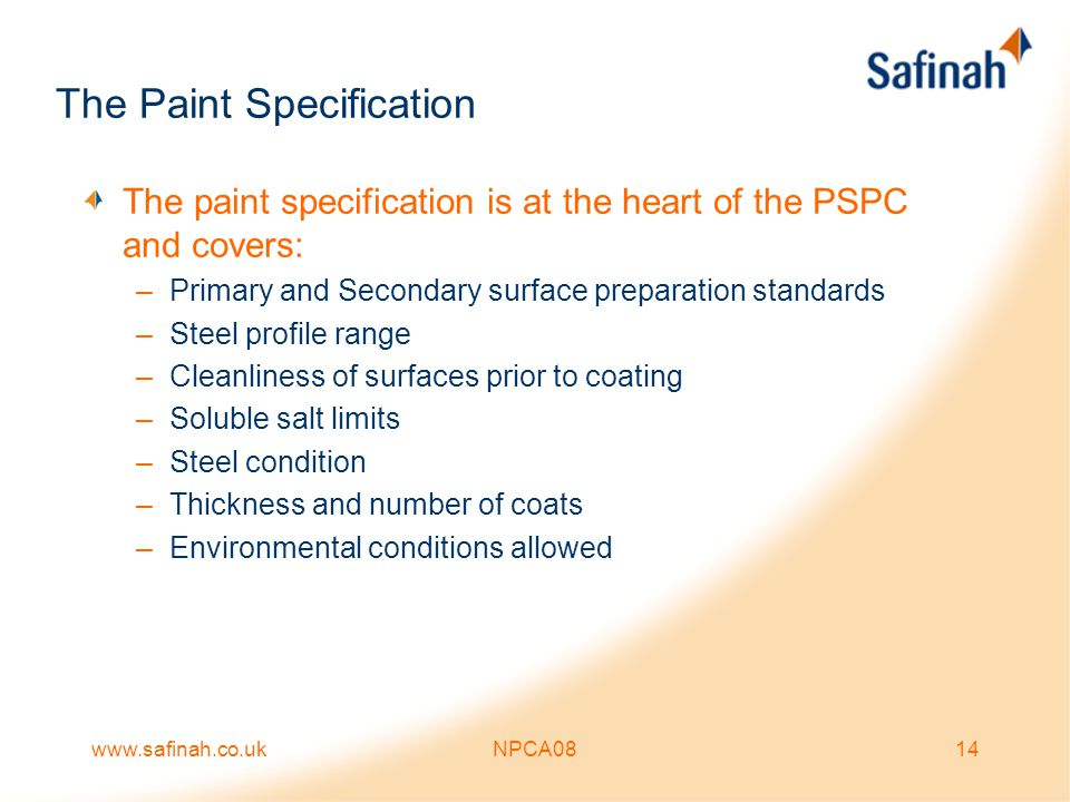 www.safinah.co.ukNPCA0814 The Paint Specification The paint specification is at the heart of the PSPC and covers: –Primary and Secondary surface prepa