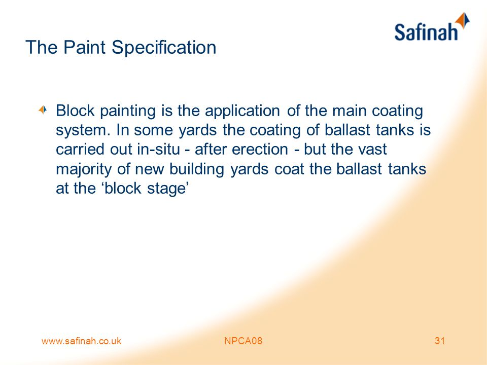 www.safinah.co.ukNPCA0831 The Paint Specification Block painting is the application of the main coating system. In some yards the coating of ballast t
