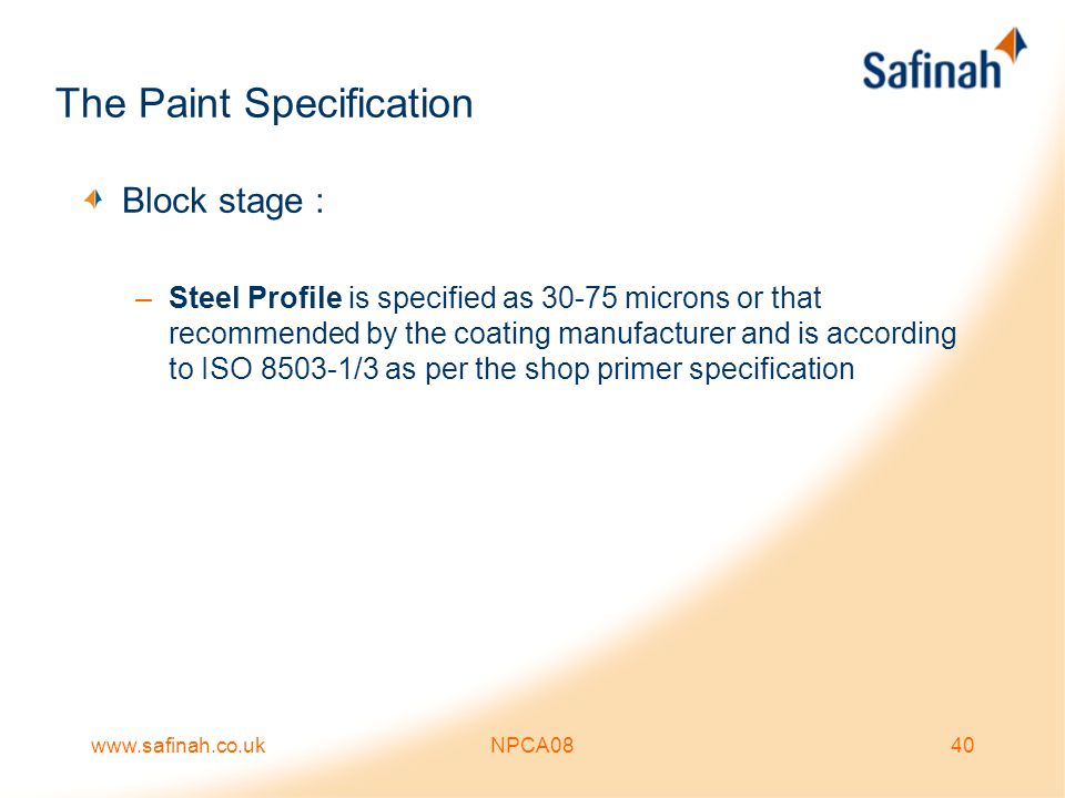 www.safinah.co.ukNPCA0840 The Paint Specification Block stage : –Steel Profile is specified as 30-75 microns or that recommended by the coating manufa