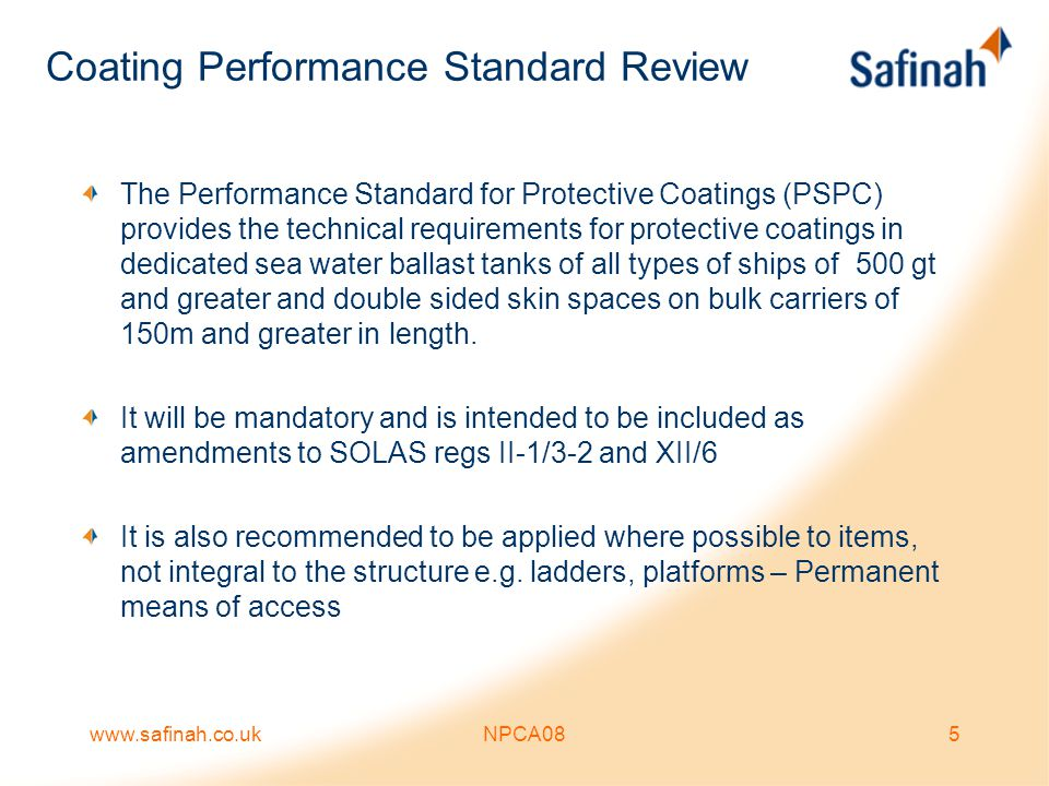 www.safinah.co.ukNPCA0816 The Paint Specification All coatings to be pre-qualified by: –A method corresponding to a specified test procedure or equivalent ( now Annex 1), cross test with shop primer or… –Documented field exposure with a final condition of GOOD after 5 years Non Annex 1 test must show equivalent testing procedures and needs.