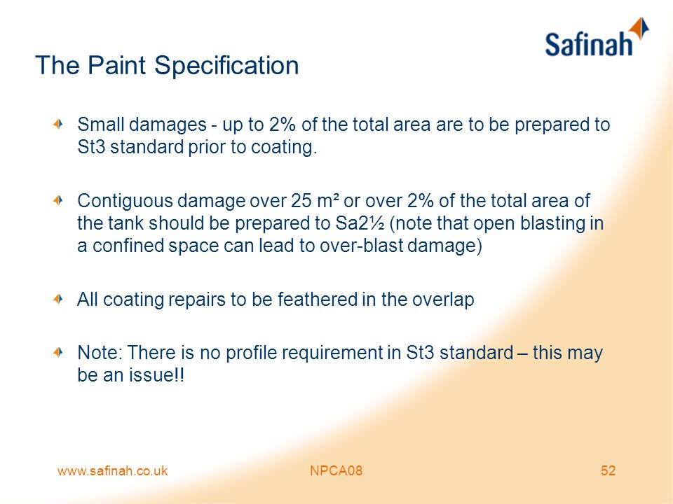 www.safinah.co.ukNPCA0852 The Paint Specification Small damages - up to 2% of the total area are to be prepared to St3 standard prior to coating. Cont