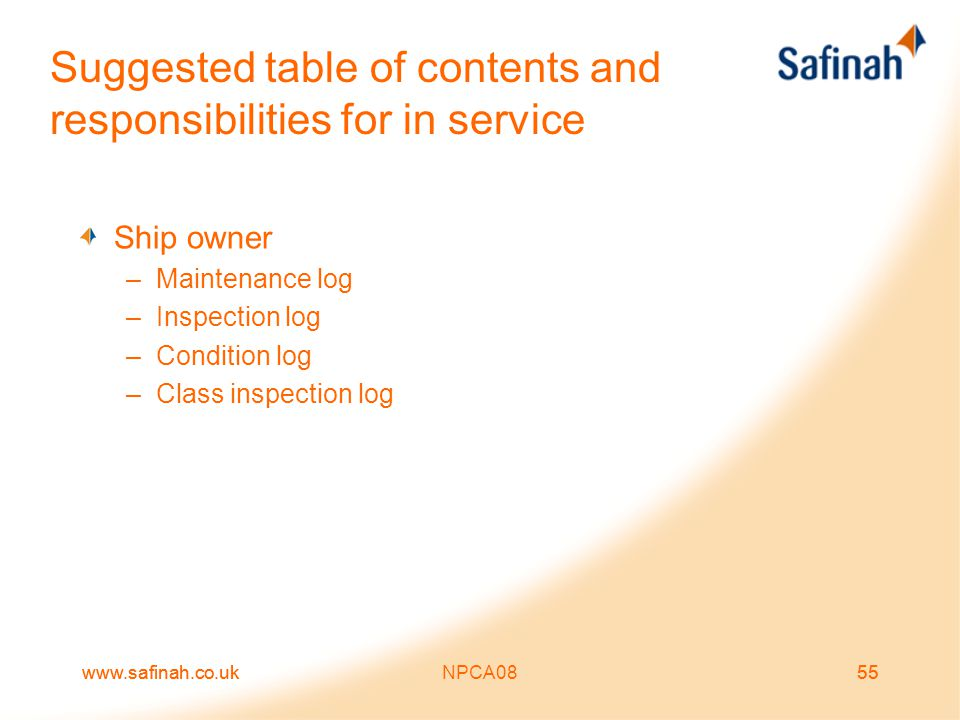 www.safinah.co.ukNPCA0855www.safinah.co.uk55 Suggested table of contents and responsibilities for in service Ship owner –Maintenance log –Inspection l