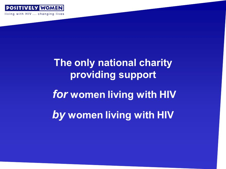 The only national charity providing support for women living with HIV by women living with HIV