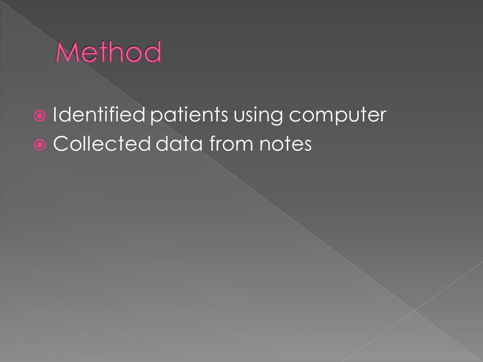  Identified patients using computer  Collected data from notes