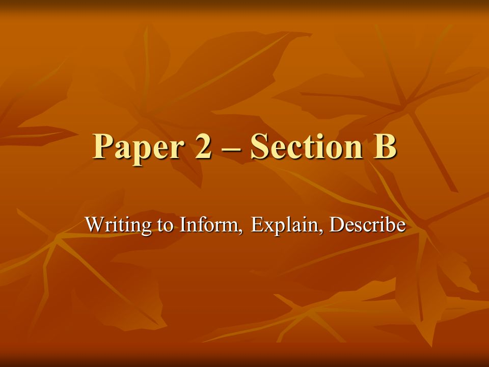 Paper 2 – Section B Writing to Inform, Explain, Describe