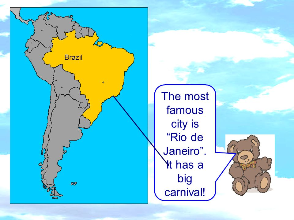 "The most famous city is ""Rio de Janeiro"". It has a big carnival! Brazil"