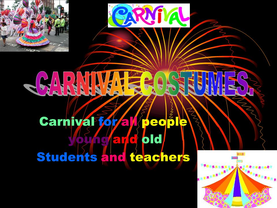 Carnival for all people young and old Students and teachers