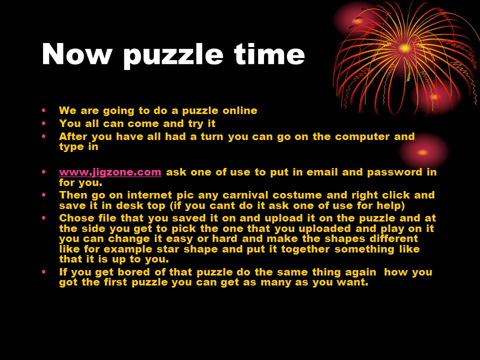 Now puzzle time We are going to do a puzzle online You all can come and try it After you have all had a turn you can go on the computer and type in ww