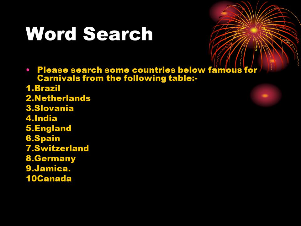 Word Search Please search some countries below famous for Carnivals from the following table:- 1.Brazil 2.Netherlands 3.Slovania 4.India 5.England 6.S