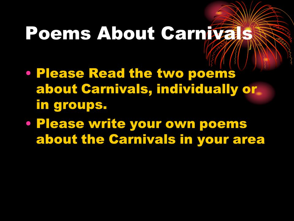 Poems About Carnivals Please Read the two poems about Carnivals, individually or in groups.