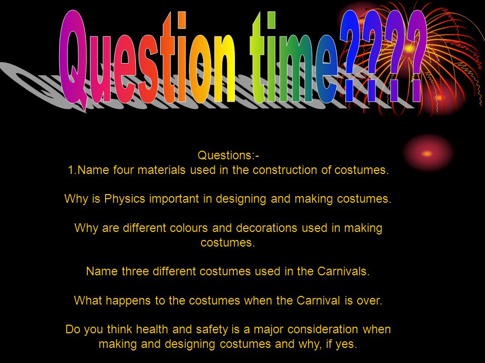 Questions:- 1.Name four materials used in the construction of costumes.