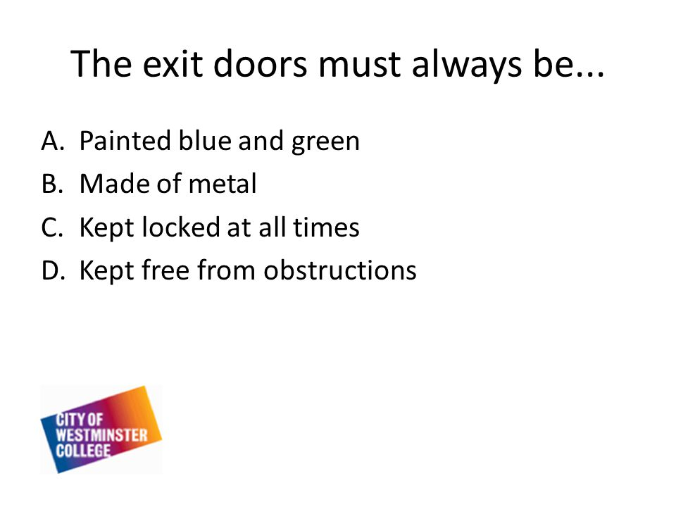 The exit doors must always be...