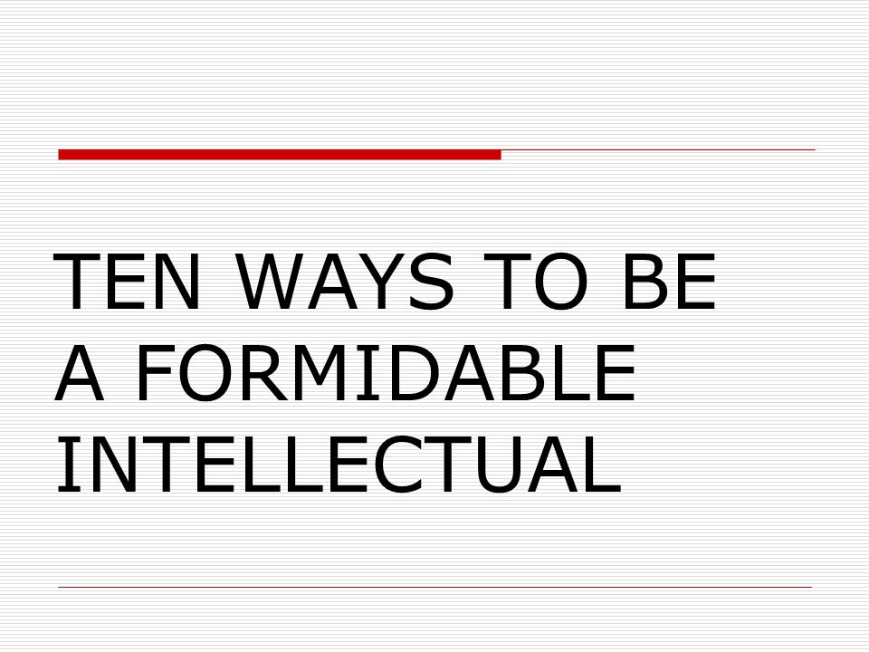 Student Activity Advance Notice You will be given 10 ways to be an intellectual.