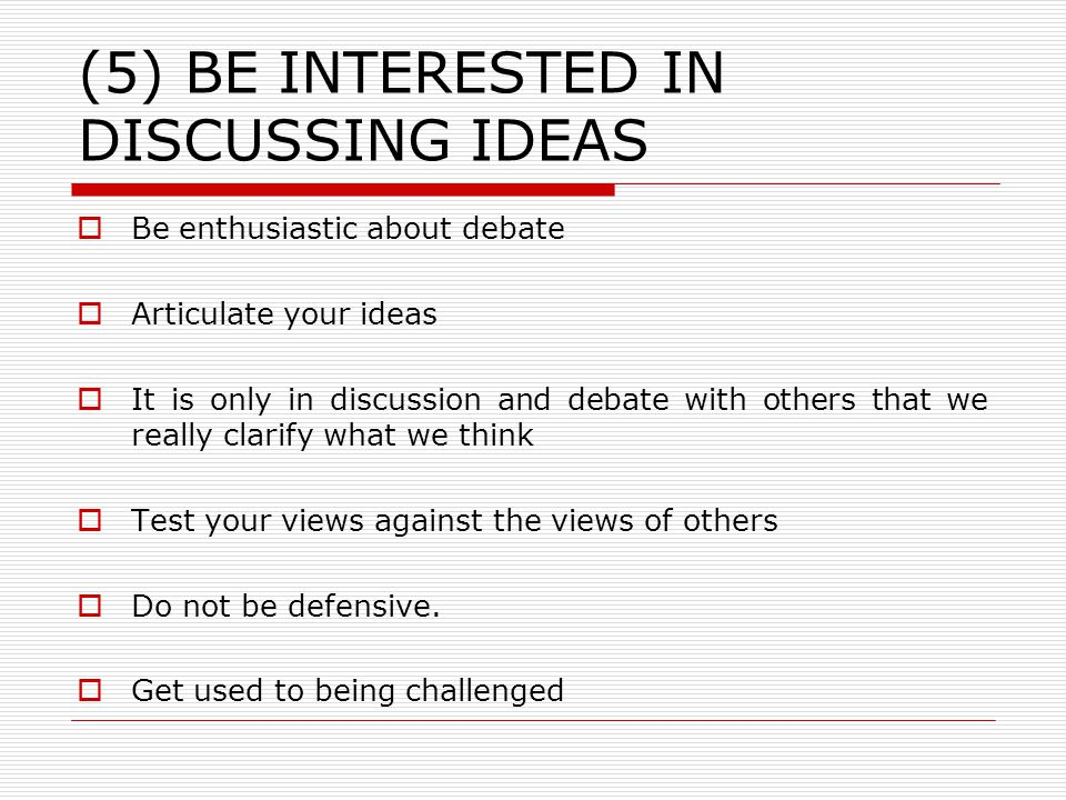 (6) BE AWARE OF THE DEBATES AND ISSUES IN YOUR SUBJECT  Understand that in all subjects there is not just one way of looking at things  There will be different perspectives, schools of thought, different views about how the subject should be studied  Be clear where you stand in relation to these debates