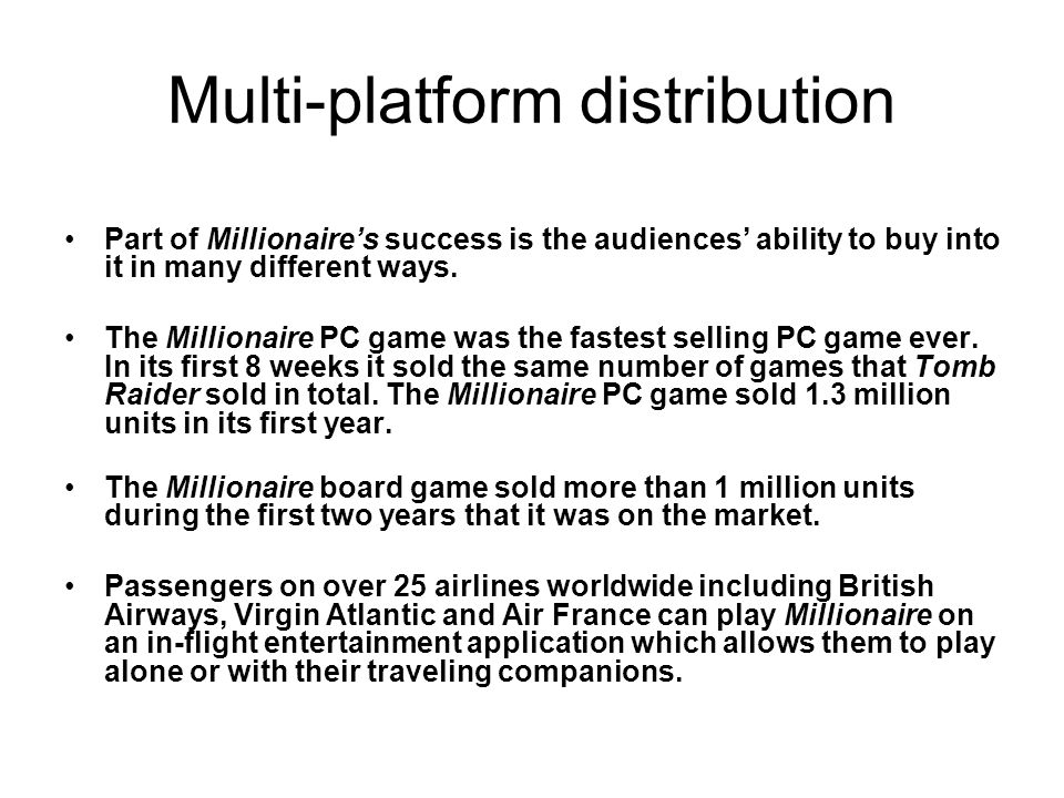 Multi-platform distribution Part of Millionaire's success is the audiences' ability to buy into it in many different ways.