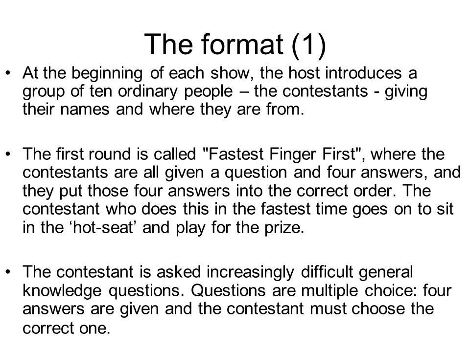 The format (1) At the beginning of each show, the host introduces a group of ten ordinary people – the contestants - giving their names and where they are from.