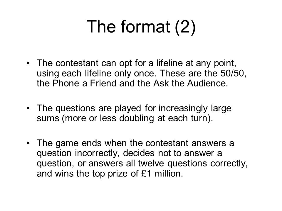 The format (2) The contestant can opt for a lifeline at any point, using each lifeline only once.