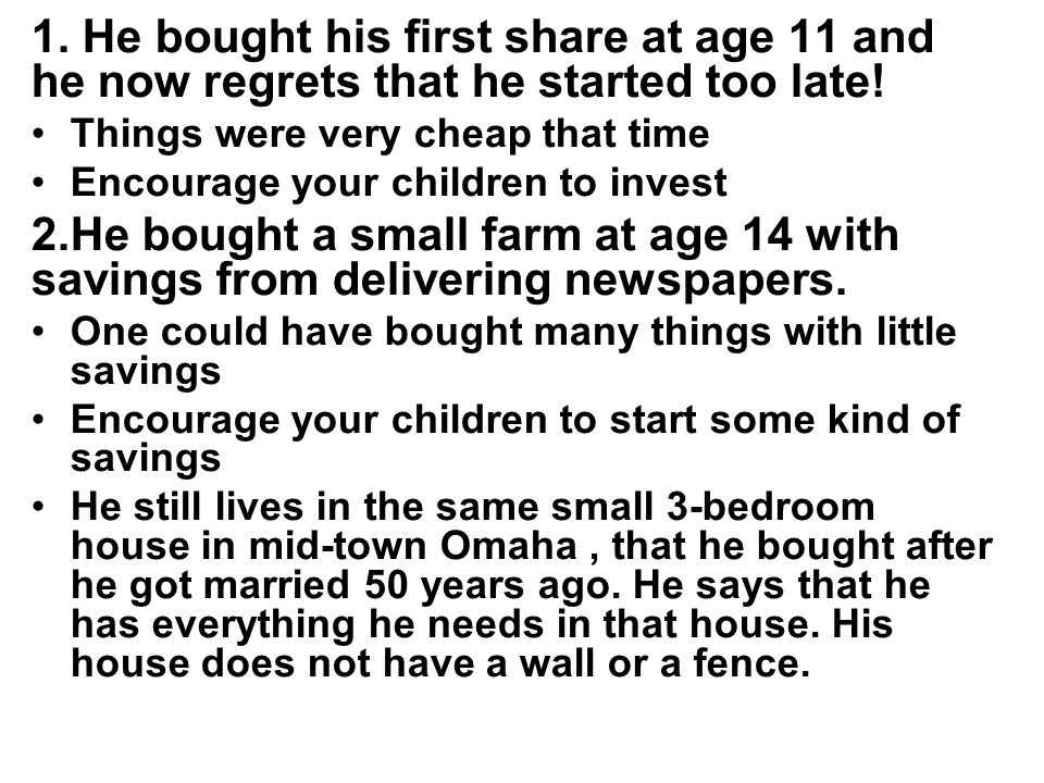 1. He bought his first share at age 11 and he now regrets that he started too late.