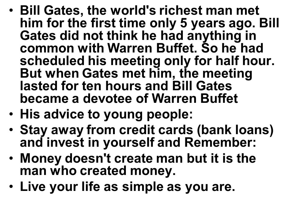 Bill Gates, the world s richest man met him for the first time only 5 years ago.