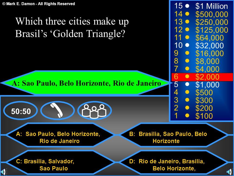 © Mark E. Damon - All Rights Reserved A: Sao Paulo, Belo Horizonte, Rio de Janeiro C: Brasilia, Salvador, Sao Paulo B: Brasilia, Sao Paulo, Belo Horiz