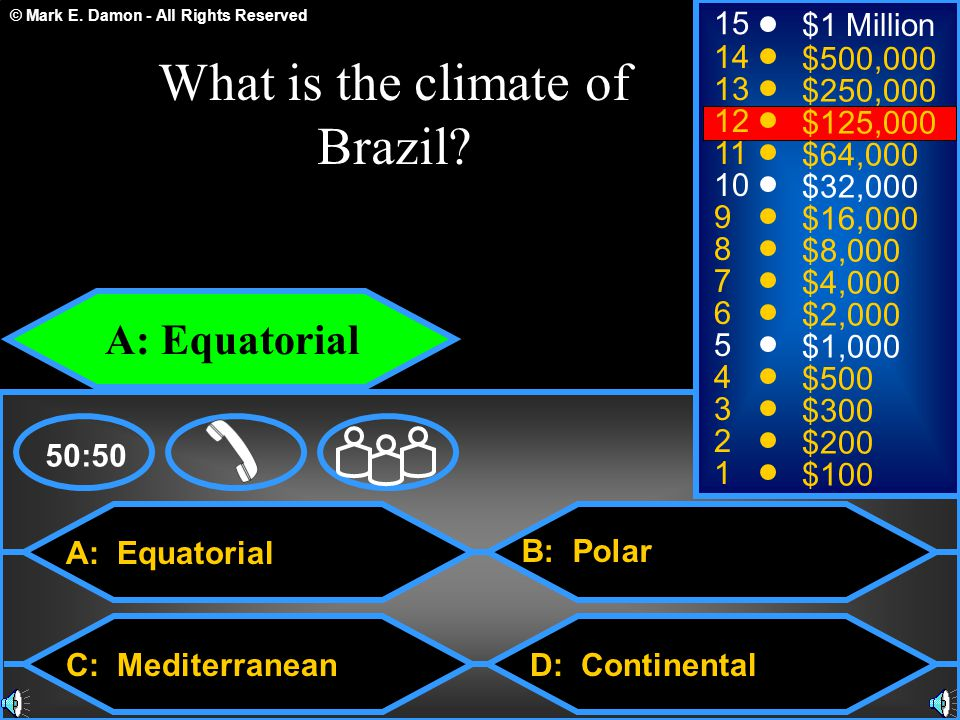 © Mark E. Damon - All Rights Reserved A: Equatorial C: Mediterranean B: Polar D: Continental 50:50 15 14 13 12 11 10 9 8 7 6 5 4 3 2 1 $1 Million $500