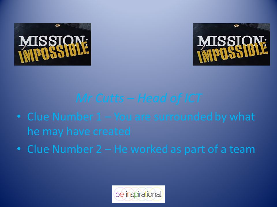 Mr Cutts – Head of ICT Clue Number 1 – You are surrounded by what he may have created Clue Number 2 – He worked as part of a team