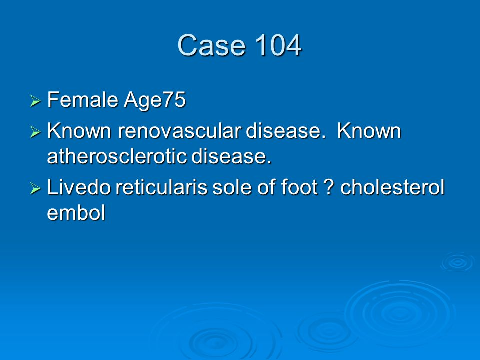 Case 104  Female Age75  Known renovascular disease.
