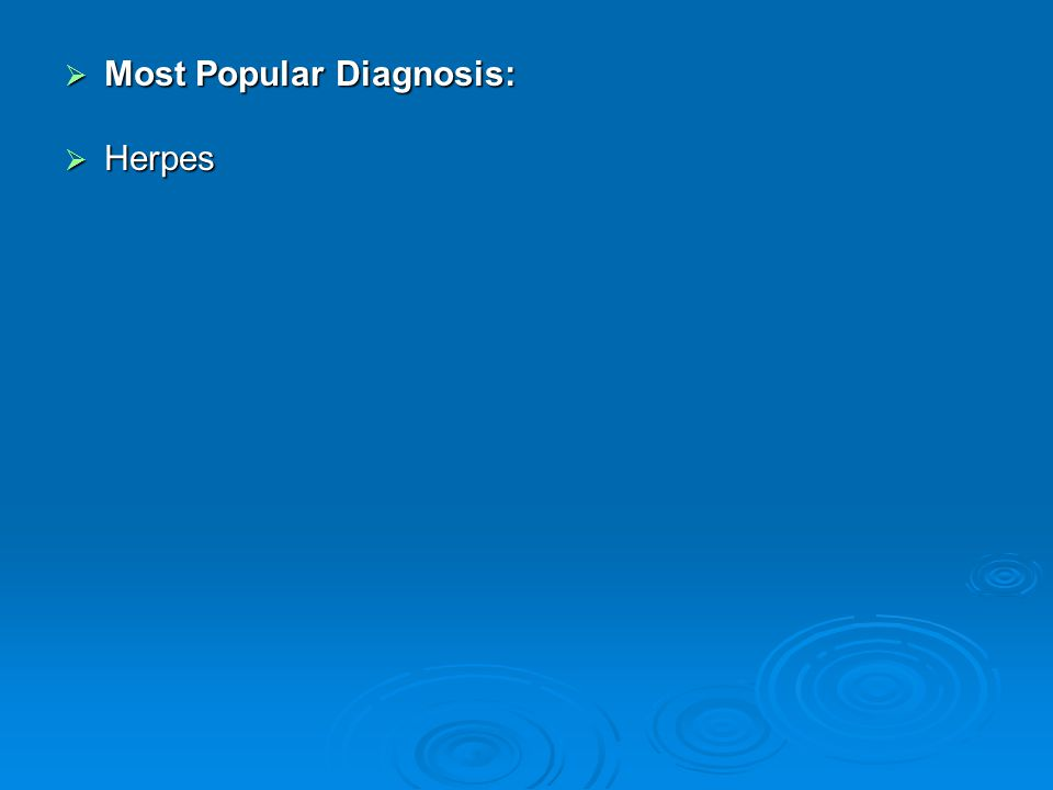  Most Popular Diagnosis:  Herpes