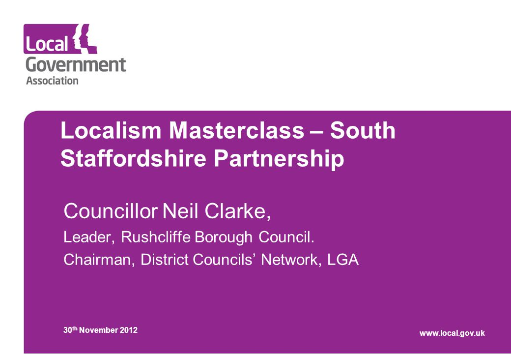 Localism Masterclass – South Staffordshire Partnership Councillor Neil Clarke, Leader, Rushcliffe Borough Council.