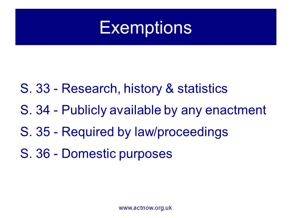 www.actnow.org.uk Exemptions S. 33 - Research, history & statistics S.