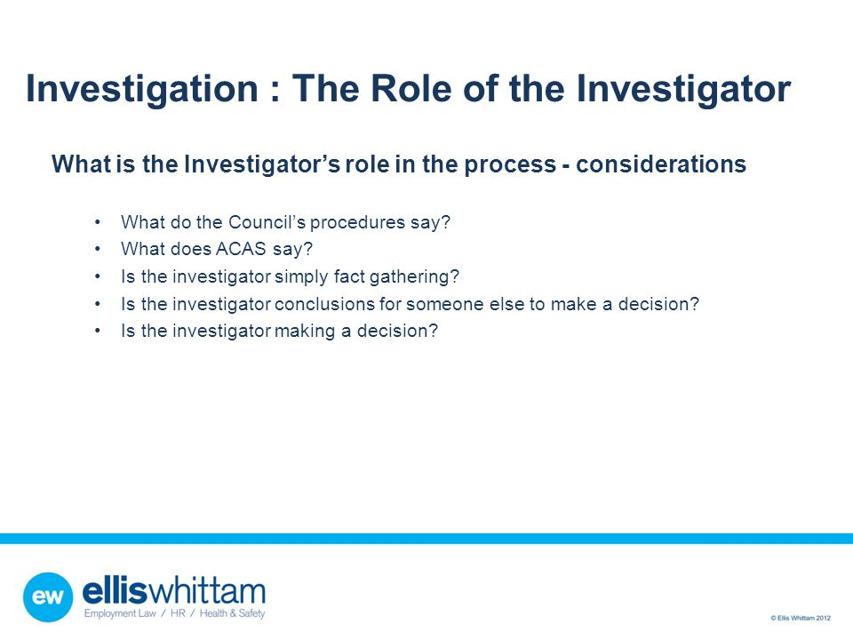 Investigation : The Role of the Investigator What is the Investigator's role in the process - considerations What do the Council's procedures say? Wha