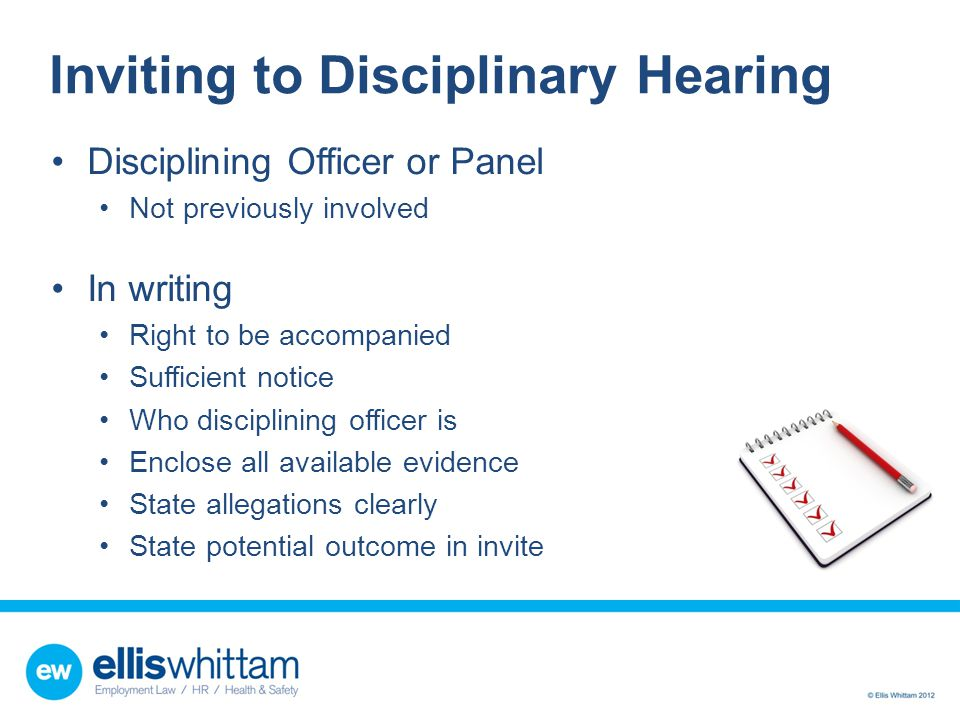 Inviting to Disciplinary Hearing Disciplining Officer or Panel Not previously involved In writing Right to be accompanied Sufficient notice Who discip