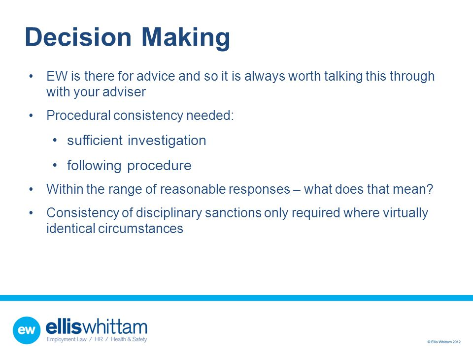Decision Making EW is there for advice and so it is always worth talking this through with your adviser Procedural consistency needed: sufficient inve