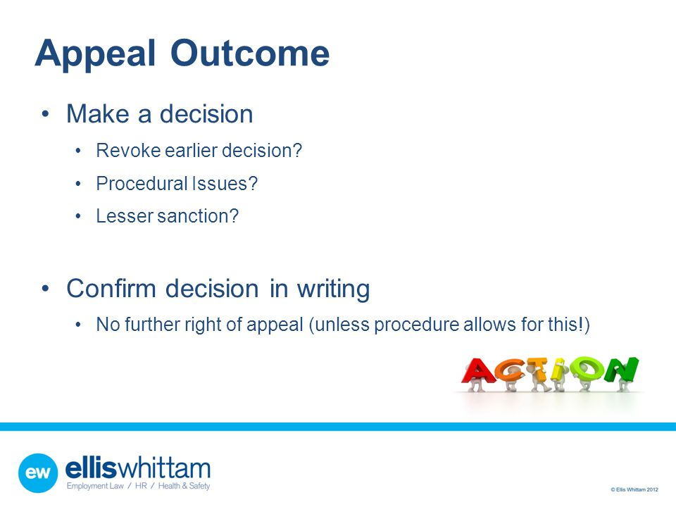 Appeal Outcome Make a decision Revoke earlier decision? Procedural Issues? Lesser sanction? Confirm decision in writing No further right of appeal (un