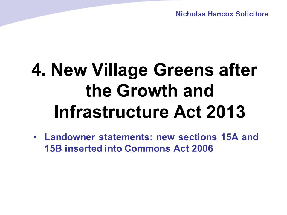 4. New Village Greens after the Growth and Infrastructure Act 2013 Nicholas Hancox Solicitors Landowner statements: new sections 15A and 15B inserted