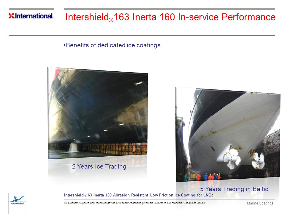 Marine Coatings All products supplied and technical advice or recommendations given are subject to our standard Conditions of Sale. Intershield ® 163